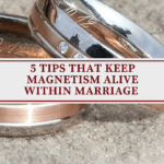 5 Tips That Keep Magnetism Alive Within Marriage