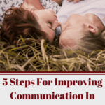 5 Steps For Improving Communication In Your Marriage