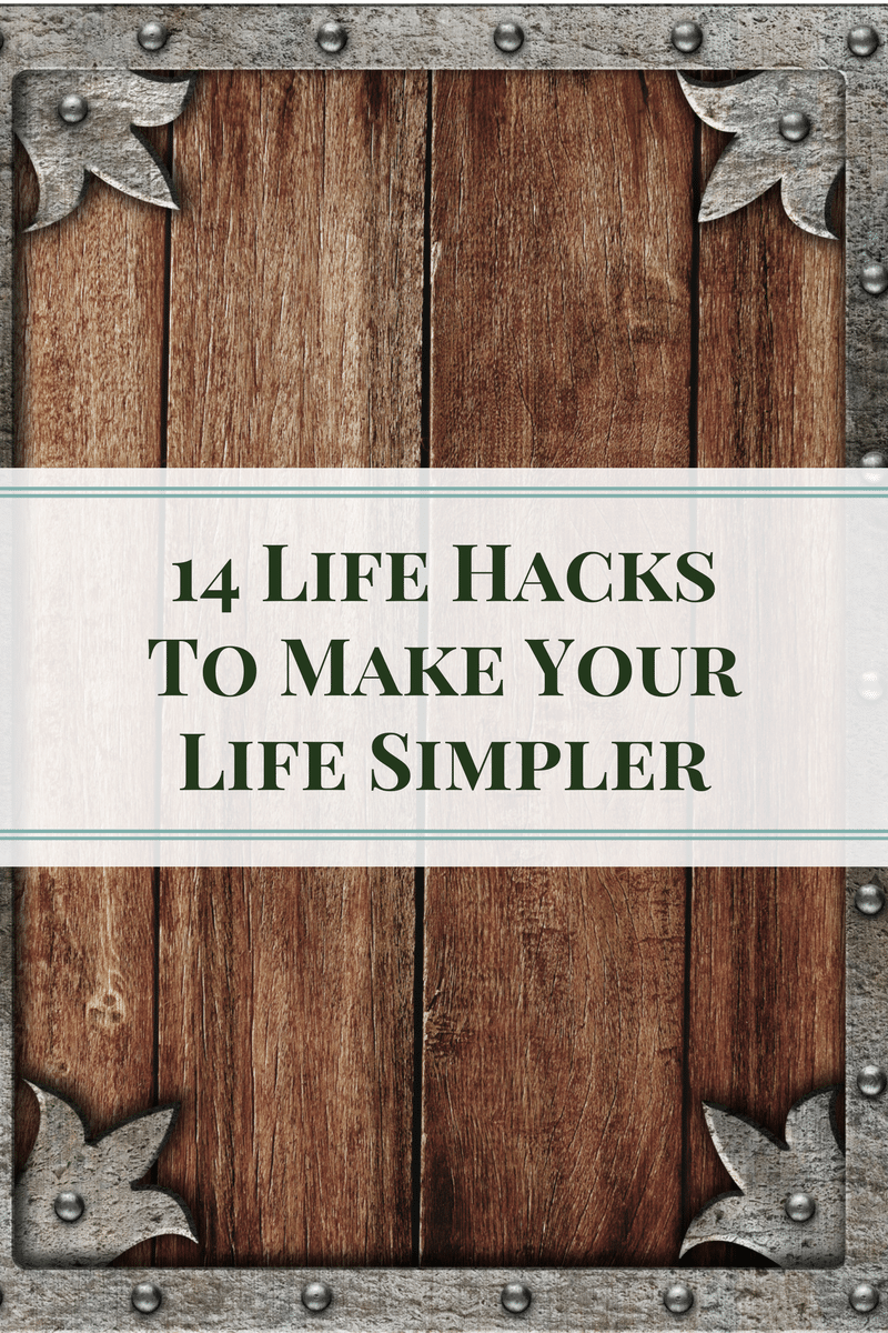 14 Life Hacks To Make Your Life Simpler These life hacks to make your life simpler will help you save time, money, and energy. They will give you solutions you didn't even know you needed.