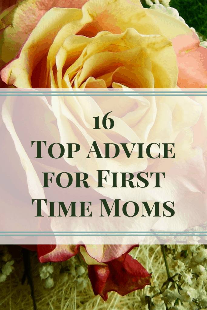 16 Top Advice for First Time Moms. These tips will help you with many of the things first time moms struggle with. What would you add to this list?