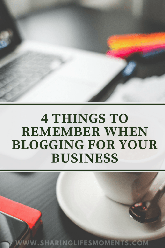 4 Things to Remember When Blogging for Your Business 2
