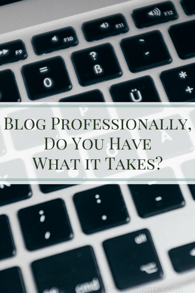 Do You Have What It Takes To Blog Professionally? Come find out if you have the right skills and accessories.