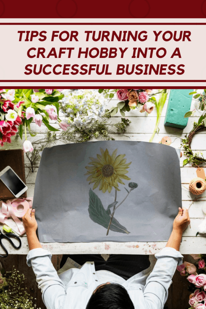 Tips for Turning Your Craft Hobby into a Successful Business 1