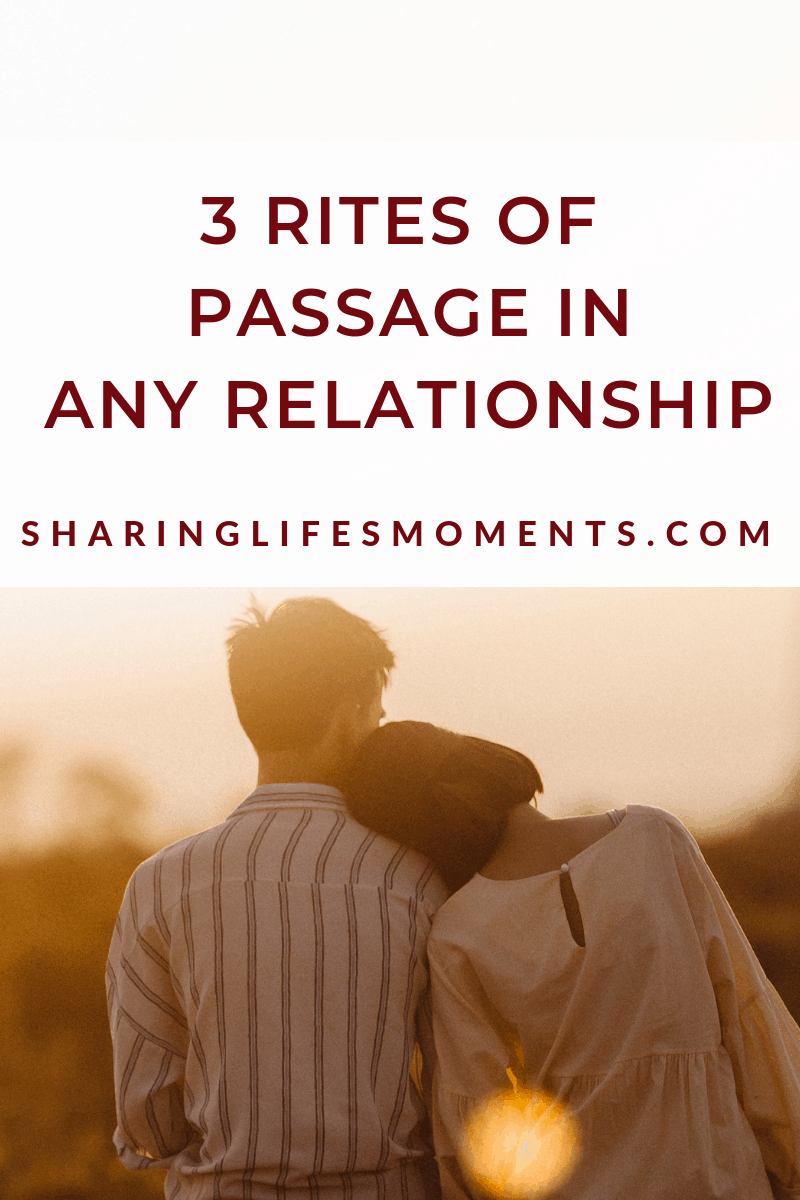 There are several stages for a relationship. These three rites of passage on a relationship are the natural courses of action.