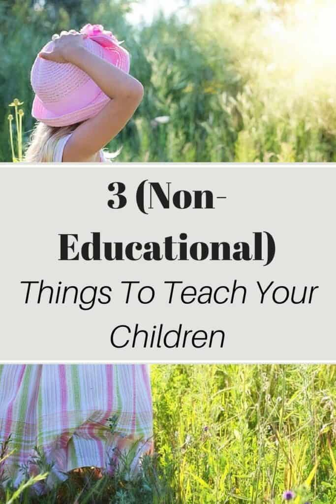 3 (Non-Educational) Things To Teach Your Children 2