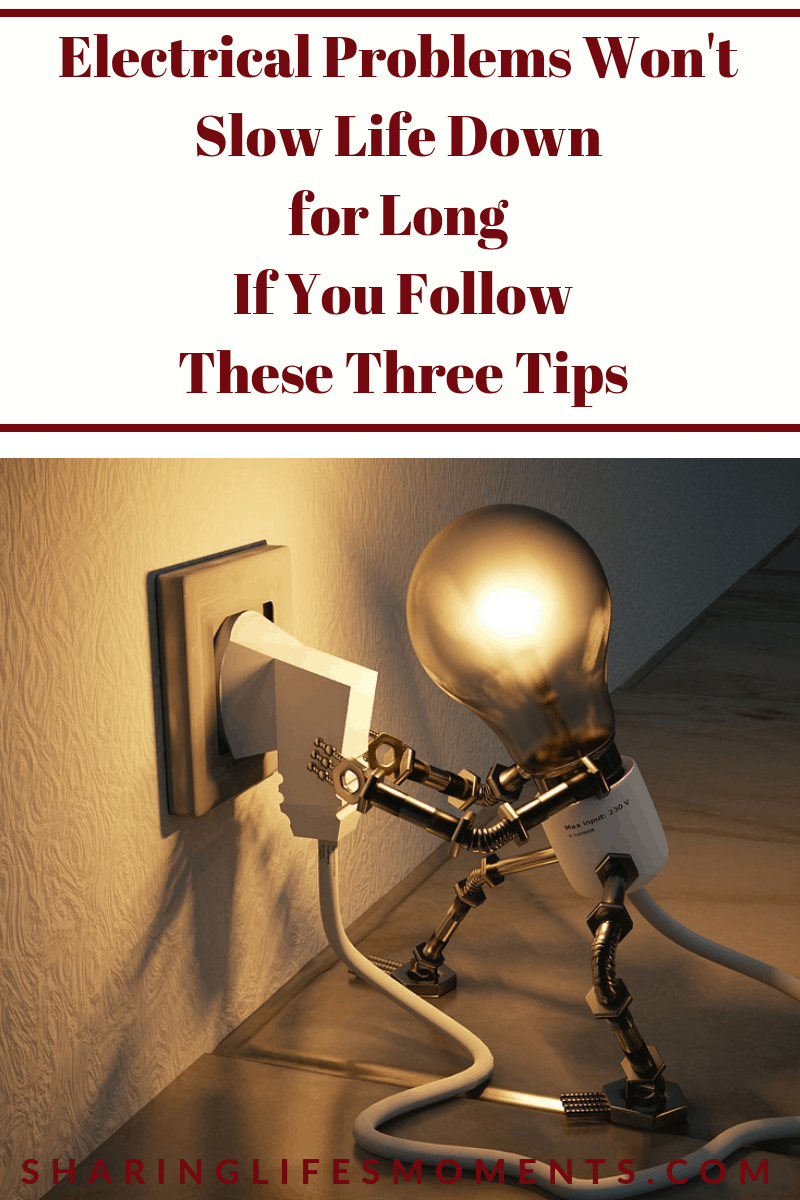 Electrical Problems Won't Slow Life Down for Long If You Follow These Three Tips to save yourself time and money.