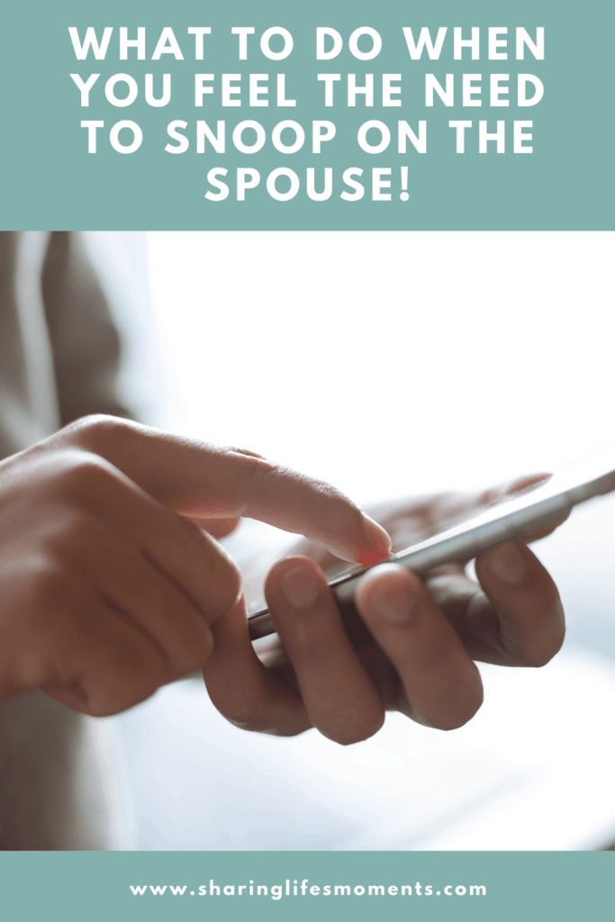 What to do When You Feel The Need to Snoop on the Spouse! 1